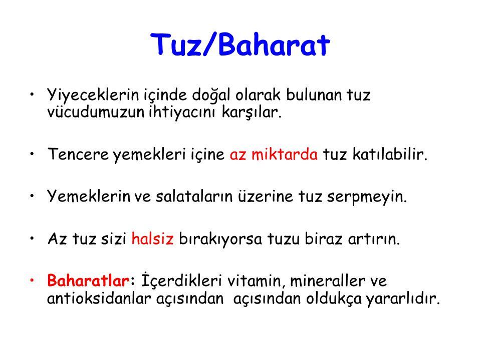 Tuz/Baharat •Yiyeceklerin içinde doğal olarak bulunan tuz vücudumuzun ihtiyacını karşılar.