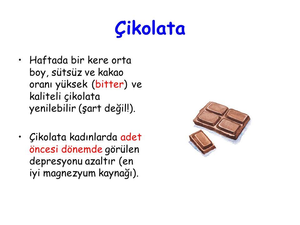 Çikolata •Haftada bir kere orta boy, sütsüz ve kakao oranı yüksek (bitter) ve kaliteli çikolata yenilebilir (şart değil!).