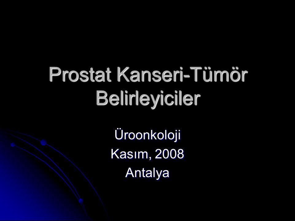 Prostat Kanseri-Tümör Belirleyiciler Üroonkoloji Kasım, 2008 Antalya