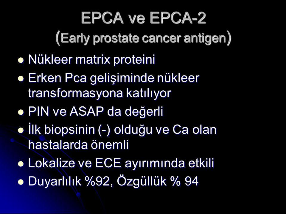 EPCA ve EPCA-2 ( Early prostate cancer antigen )  Nükleer matrix proteini  Erken Pca gelişiminde nükleer transformasyona katılıyor  PIN ve ASAP da
