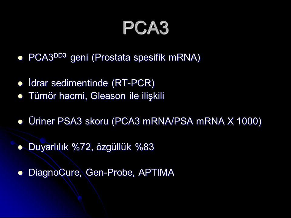 PCA3  PCA3 DD3 geni (Prostata spesifik mRNA)  İdrar sedimentinde (RT-PCR)  Tümör hacmi, Gleason ile ilişkili  Üriner PSA3 skoru (PCA3 mRNA/PSA mRN