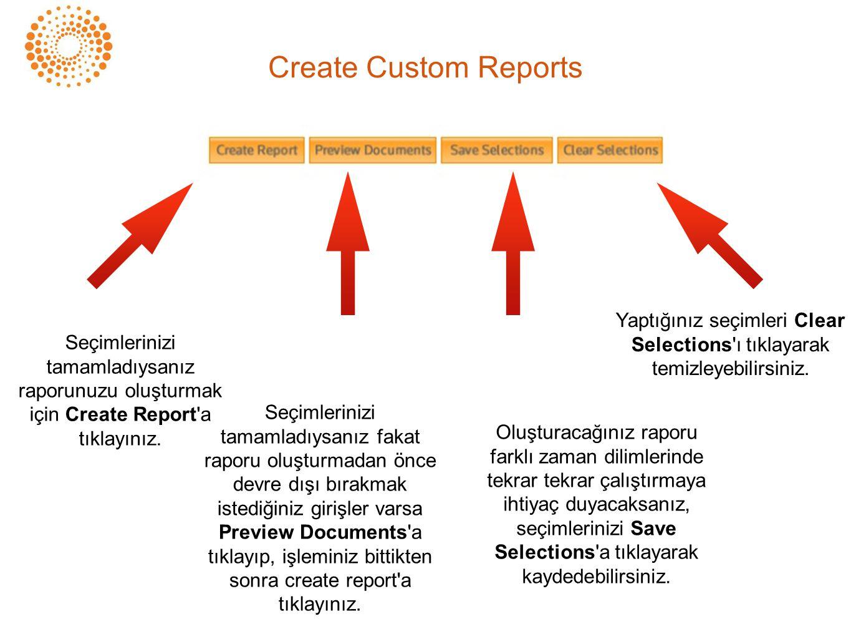 Seçimlerinizi tamamladıysanız raporunuzu oluşturmak için Create Report'a tıklayınız. Seçimlerinizi tamamladıysanız fakat raporu oluşturmadan önce devr