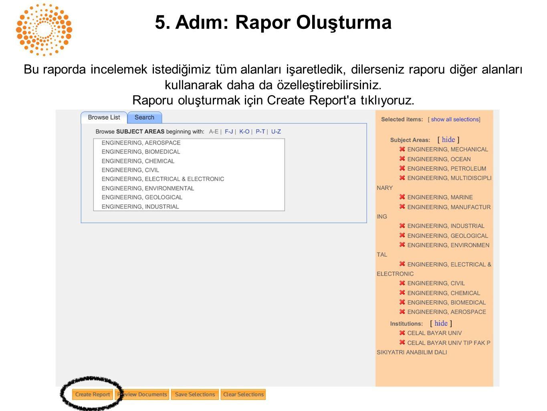 5. Adım: Rapor Oluşturma Bu raporda incelemek istediğimiz tüm alanları işaretledik, dilerseniz raporu diğer alanları kullanarak daha da özelleştirebil