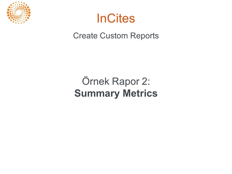 InCites Create Custom Reports Örnek Rapor 2: Summary Metrics
