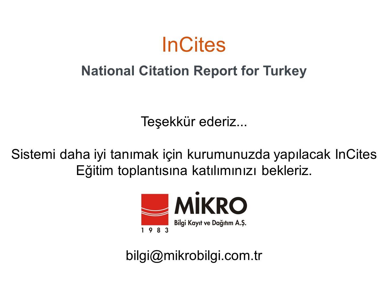 InCites National Citation Report for Turkey Teşekkür ederiz... Sistemi daha iyi tanımak için kurumunuzda yapılacak InCites Eğitim toplantısına katılım
