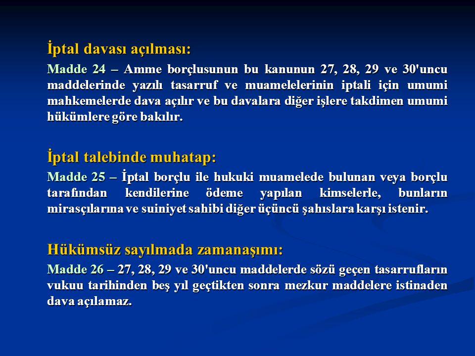 İptal davası açılması: Madde 24 – Amme borçlusunun bu kanunun 27, 28, 29 ve 30'uncu maddelerinde yazılı tasarruf ve muamelelerinin iptali için umumi m
