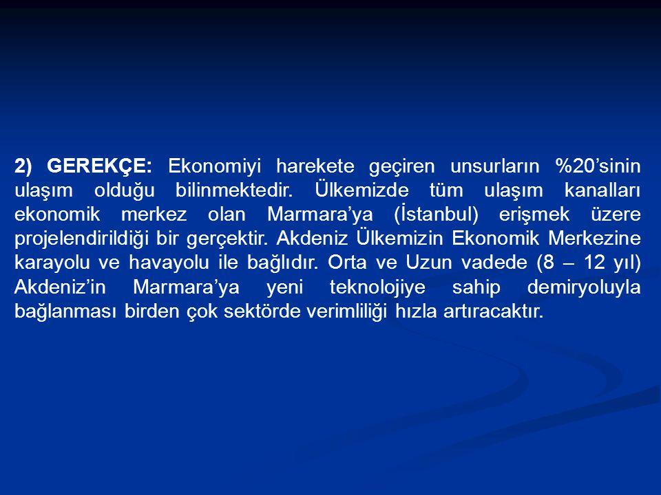 2) GEREKÇE: Ekonomiyi harekete geçiren unsurların %20'sinin ulaşım olduğu bilinmektedir.