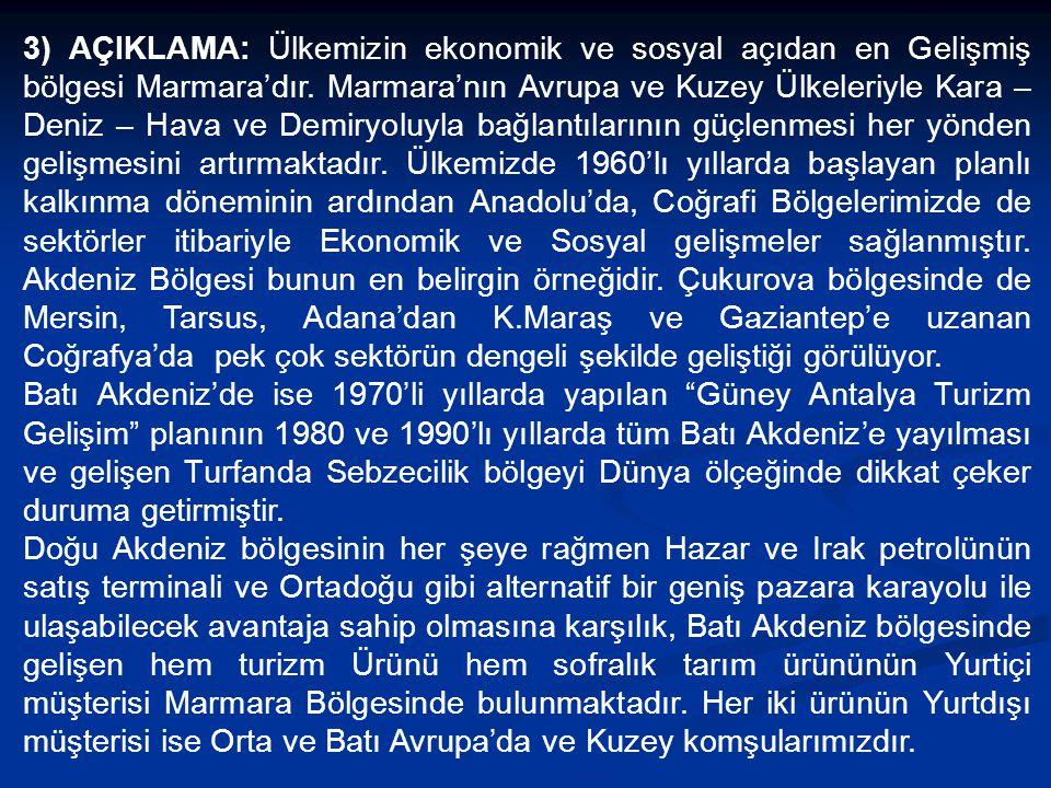3) AÇIKLAMA: Ülkemizin ekonomik ve sosyal açıdan en Gelişmiş bölgesi Marmara'dır.