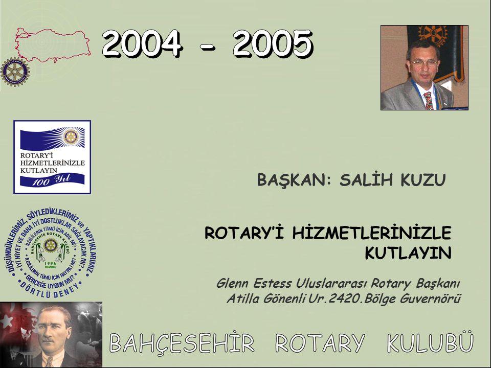 BAŞKAN: SALİH KUZU ROTARY'İ HİZMETLERİNİZLE KUTLAYIN Glenn Estess Uluslararası Rotary Başkanı Atilla Gönenli Ur.2420.Bölge Guvernörü