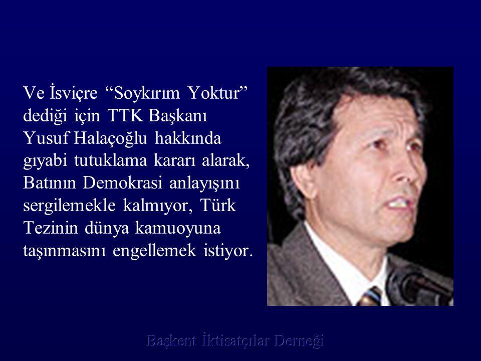 """Ve İsviçre """"Soykırım Yoktur"""" dediği için TTK Başkanı Yusuf Halaçoğlu hakkında gıyabi tutuklama kararı alarak, Batının Demokrasi anlayışını sergilemekl"""
