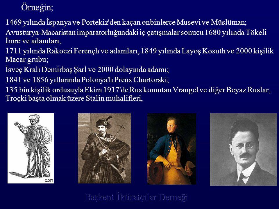 Örneğin; •1•1469 yılında İspanya ve Portekiz'den kaçan onbinlerce Musevi ve Müslüman; •A•Avusturya-Macaristan imparatorluğundaki iç çatışmalar sonucu
