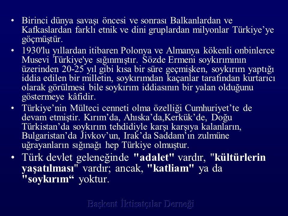 •B•Birinci dünya savaşı öncesi ve sonrası Balkanlardan ve Kafkaslardan farklı etnik ve dini gruplardan milyonlar Türkiye'ye göçmüştür. •1•1930'lu yıll