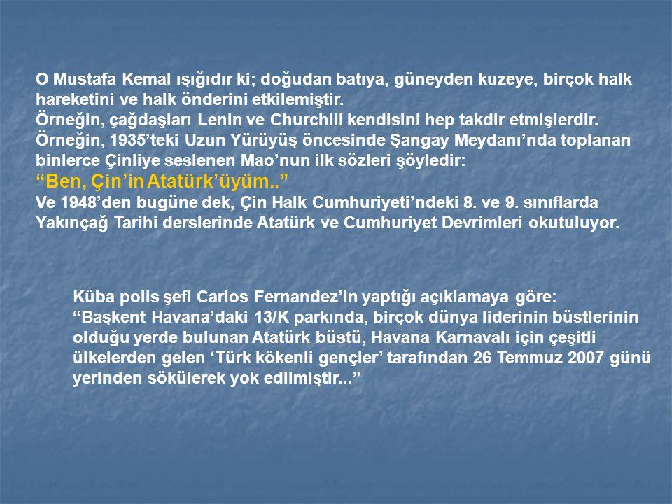 O Mustafa Kemal ışığıdır ki; doğudan batıya, güneyden kuzeye, birçok halk hareketini ve halk önderini etkilemiştir. Örneğin, çağdaşları Lenin ve Churc