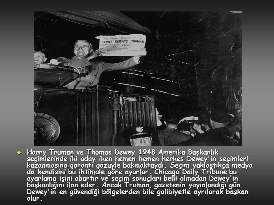  Harry Truman ve Thomas Dewey 1948 Amerika Başkanlık seçimlerinde iki aday iken hemen hemen herkes Dewey'in seçimleri kazanmasına garanti gözüyle bak