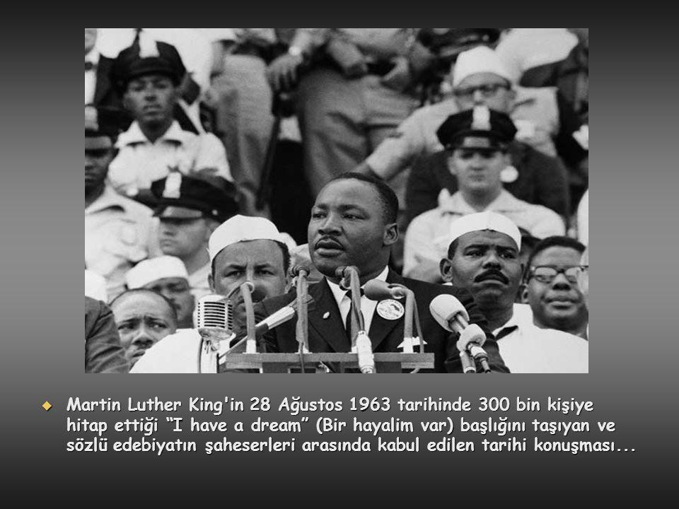 """ Martin Luther King'in 28 Ağustos 1963 tarihinde 300 bin kişiye hitap ettiği """"I have a dream"""" (Bir hayalim var) başlığını taşıyan ve sözlü edebiyatın"""