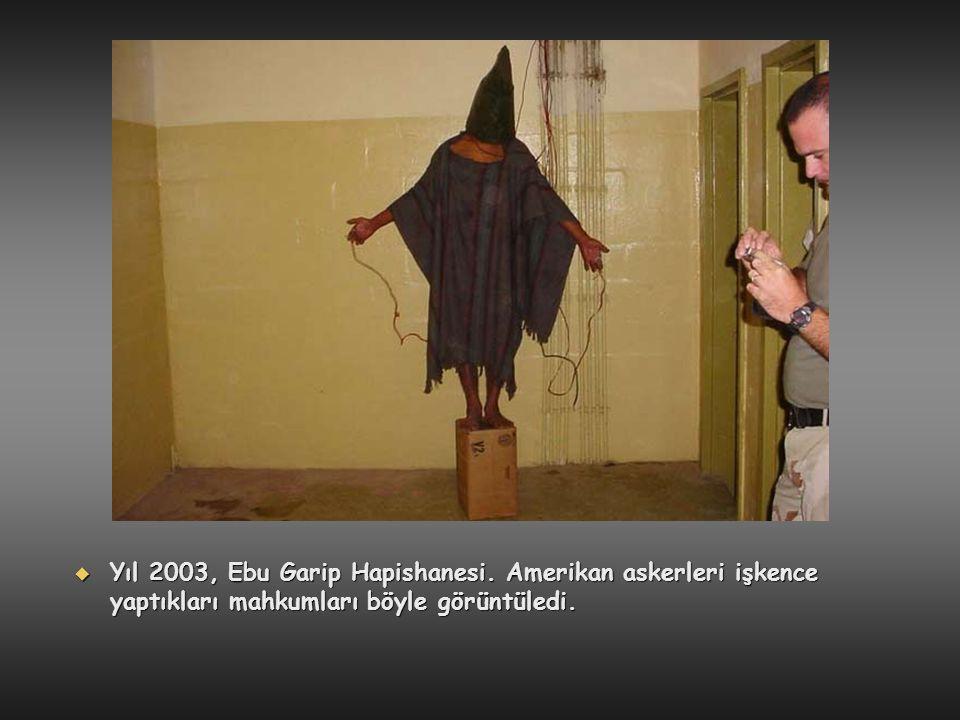  Yıl 2003, Ebu Garip Hapishanesi. Amerikan askerleri işkence yaptıkları mahkumları böyle görüntüledi.