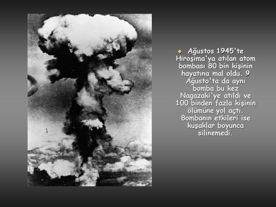  Ağustos 1945'te Hiroşima'ya atılan atom bombası 80 bin kişinin hayatına mal oldu. 9 Ağusto'ta da aynı bomba bu kez Nagazaki'ye atıldı ve 100 binden