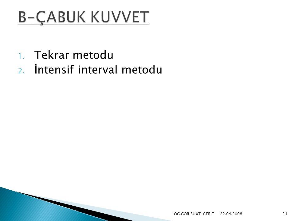 1. Tekrar metodu 2. İntensif interval metodu 22.04.200811ÖĞ.GÖR.SUAT CERİT