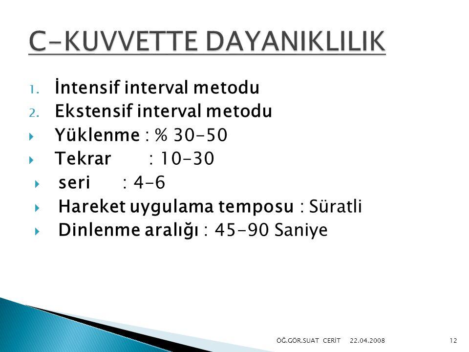 1. İntensif interval metodu 2. Ekstensif interval metodu  Yüklenme : % 30-50  Tekrar : 10-30  seri: 4-6  Hareket uygulama temposu : Süratli  Dinl