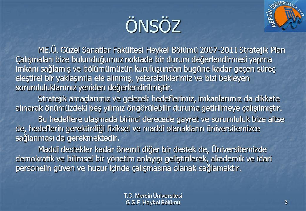 T.C. Mersin Üniversitesi G.S.F. Heykel Bölümü3 ÖNSÖZ ME.Ü. Güzel Sanatlar Fakültesi Heykel Bölümü 2007-2011 Stratejik Plan Çalışmaları bize bulunduğum