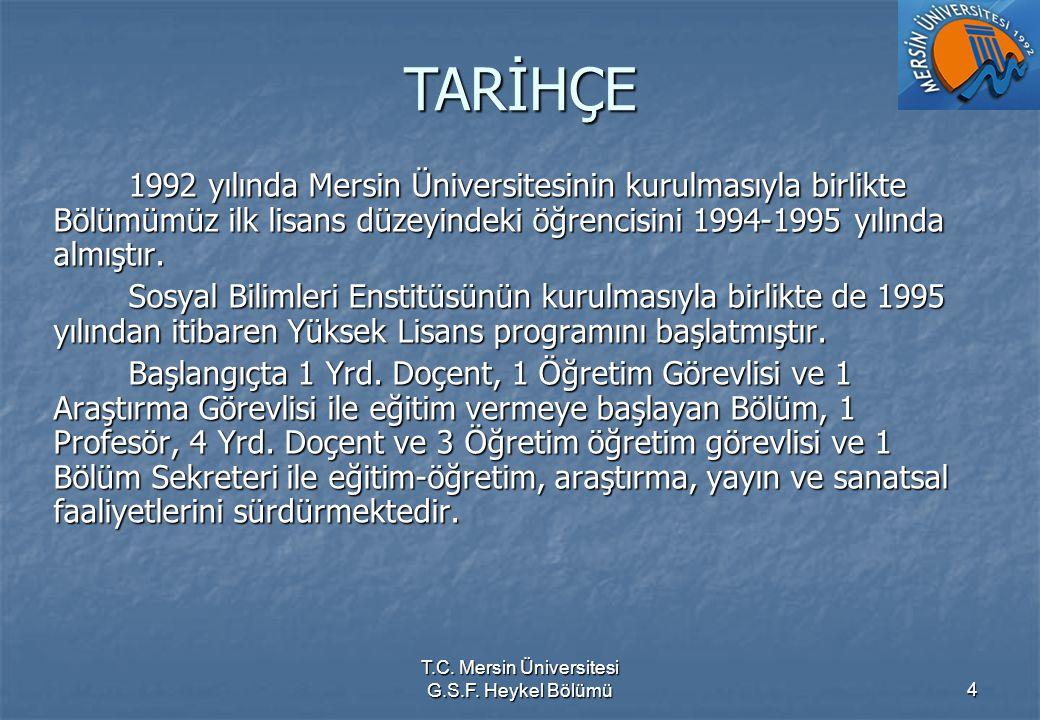 T.C. Mersin Üniversitesi G.S.F. Heykel Bölümü4 TARİHÇE 1992 yılında Mersin Üniversitesinin kurulmasıyla birlikte Bölümümüz ilk lisans düzeyindeki öğre