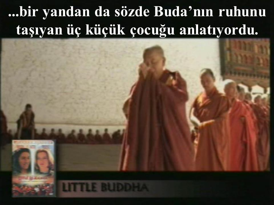 ...bir yandan Buda'nın hayatını özetliyordu;...