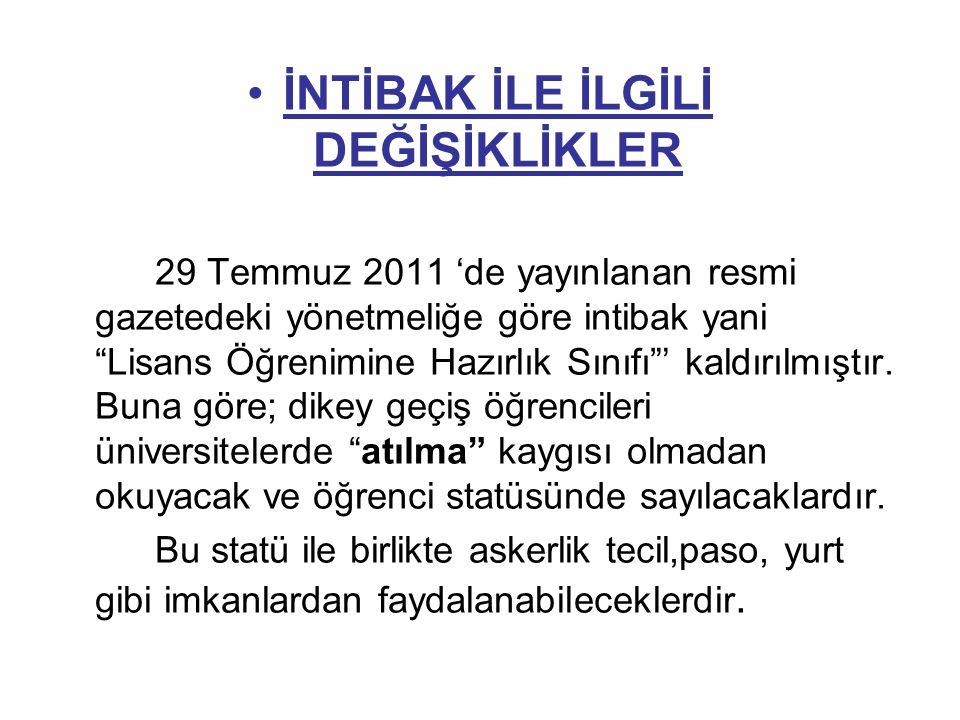 """•İNTİBAK İLE İLGİLİ DEĞİŞİKLİKLER 29 Temmuz 2011 'de yayınlanan resmi gazetedeki yönetmeliğe göre intibak yani """"Lisans Öğrenimine Hazırlık Sınıfı""""' ka"""