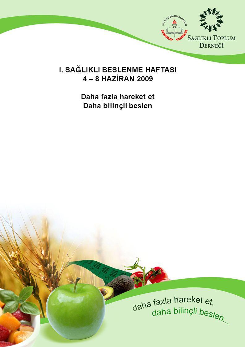 I. SAĞLIKLI BESLENME HAFTASI 4 – 8 HAZİRAN 2009 Daha fazla hareket et Daha bilinçli beslen