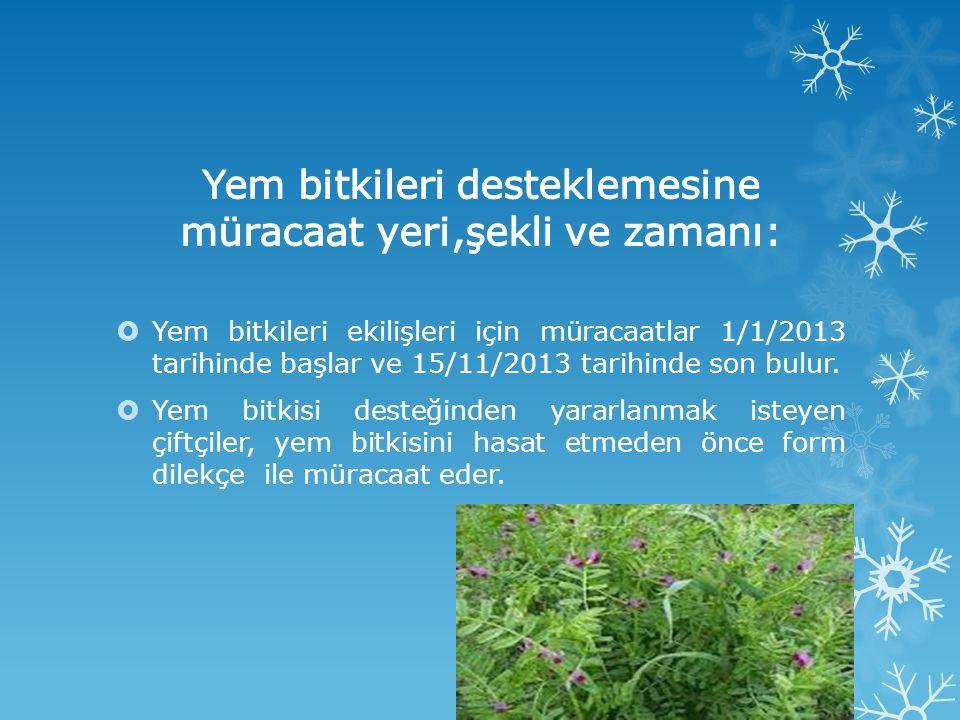  Yem bitkileri ekilişleri için müracaatlar 1/1/2013 tarihinde başlar ve 15/11/2013 tarihinde son bulur.  Yem bitkisi desteğinden yararlanmak isteyen