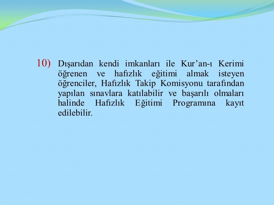 10) Dışarıdan kendi imkanları ile Kur'an-ı Kerimi öğrenen ve hafızlık eğitimi almak isteyen öğrenciler, Hafızlık Takip Komisyonu tarafından yapılan sı