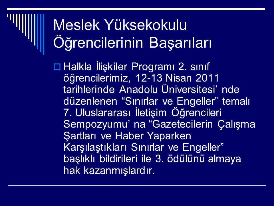 Meslek Yüksekokulu Öğrencilerinin Başarıları  Halkla İlişkiler Programı 2. sınıf öğrencilerimiz, 12-13 Nisan 2011 tarihlerinde Anadolu Üniversitesi'