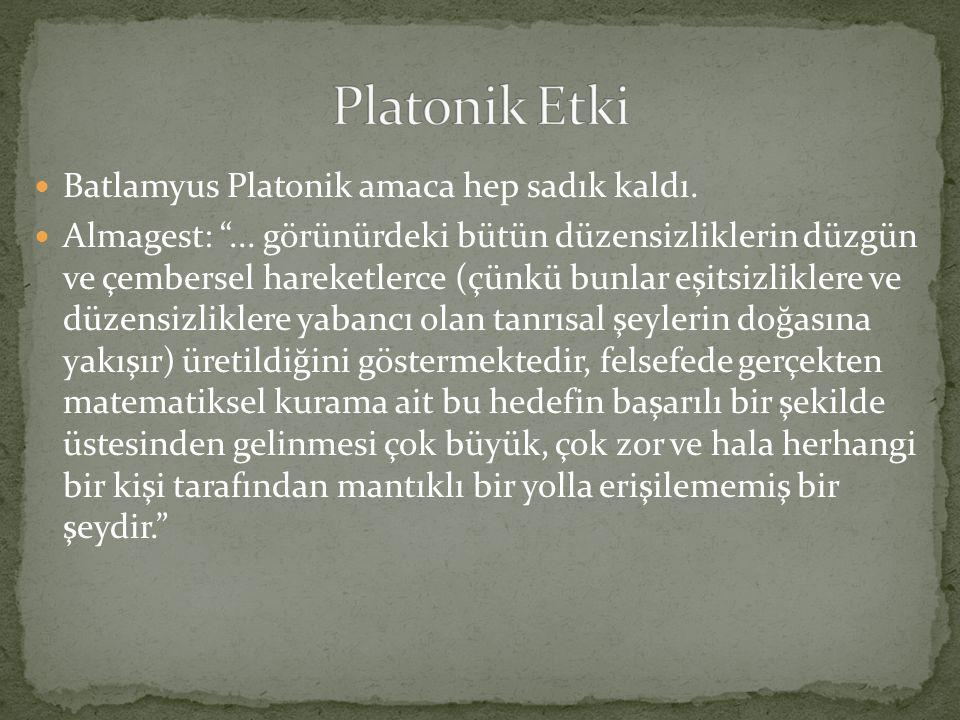 """ Batlamyus Platonik amaca hep sadık kaldı.  Almagest: """"... görünürdeki bütün düzensizliklerin düzgün ve çembersel hareketlerce (çünkü bunlar eşitsiz"""