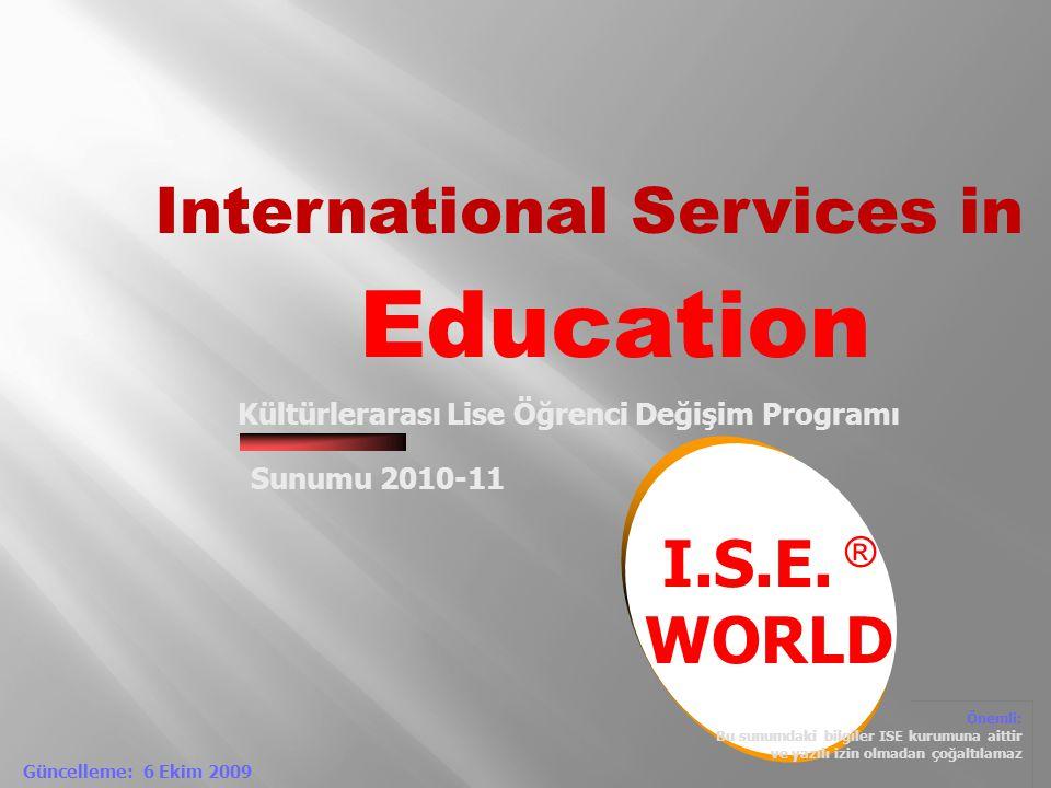 Önemli: Bu sunumdaki bilgiler ISE kurumuna aittir ve yazılı izin olmadan çoğaltılamaz Güncelleme: 6 Ekim 2009 Education International Services in I.S.E.