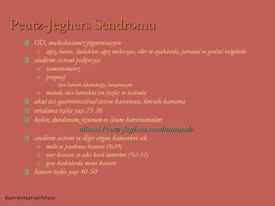 Peutz-Jeghers Sendromu OD, mukokütanöz pigmentasyon ağız, burun, dudaklar, ağız mukozası, eller ve ayaklarda, perianal ve genital bölgelerde sindirim