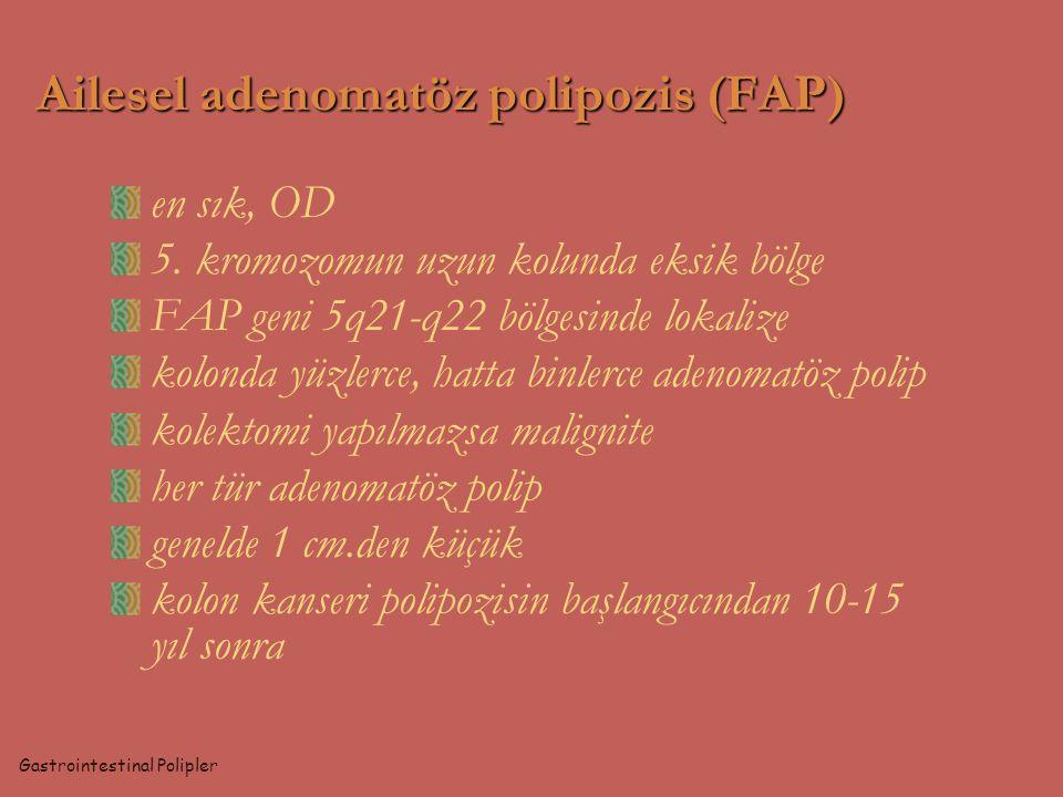 Ailesel adenomatöz polipozis (FAP) en sık, OD 5. kromozomun uzun kolunda eksik bölge FAP geni 5q21-q22 bölgesinde lokalize kolonda yüzlerce, hatta bin