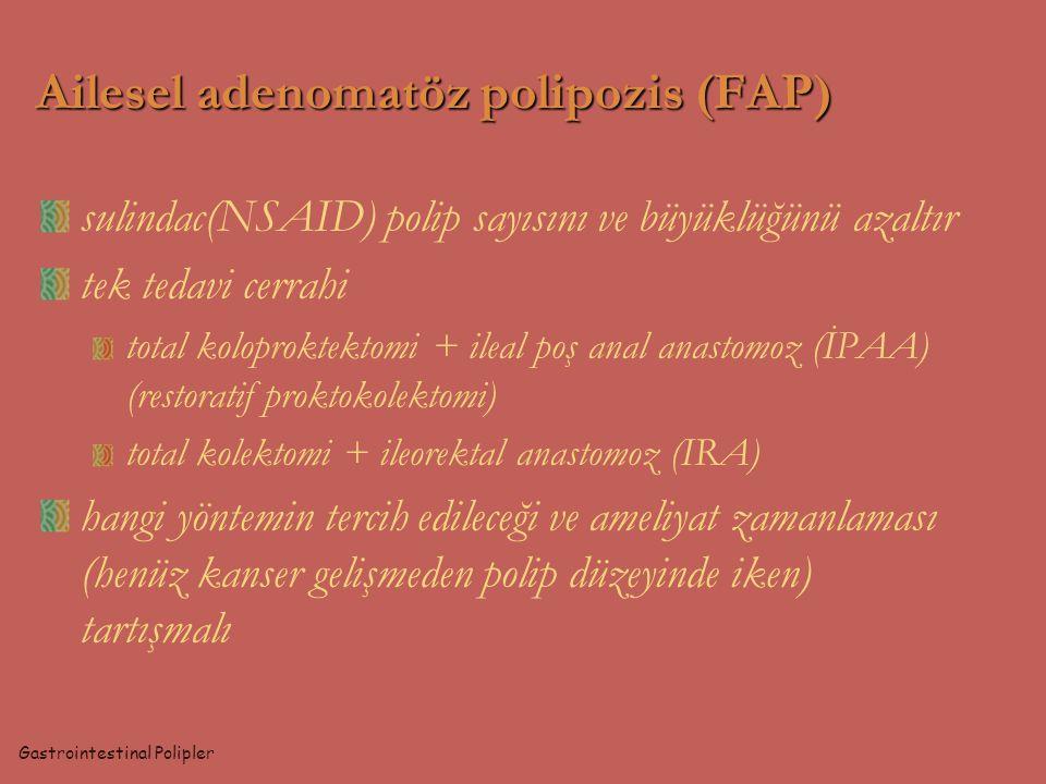 sulindac(NSAID) polip sayısını ve büyüklüğünü azaltır tek tedavi cerrahi total koloproktektomi + ileal poş anal anastomoz (İPAA) (restoratif proktokol