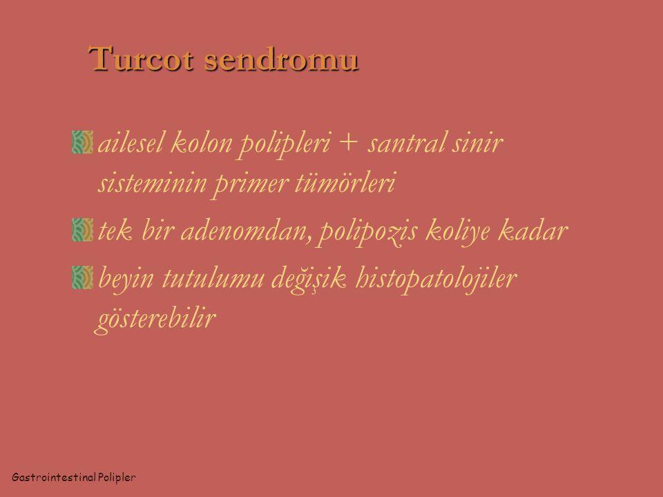 Turcot sendromu ailesel kolon polipleri + santral sinir sisteminin primer tümörleri tek bir adenomdan, polipozis koliye kadar beyin tutulumu değişik h