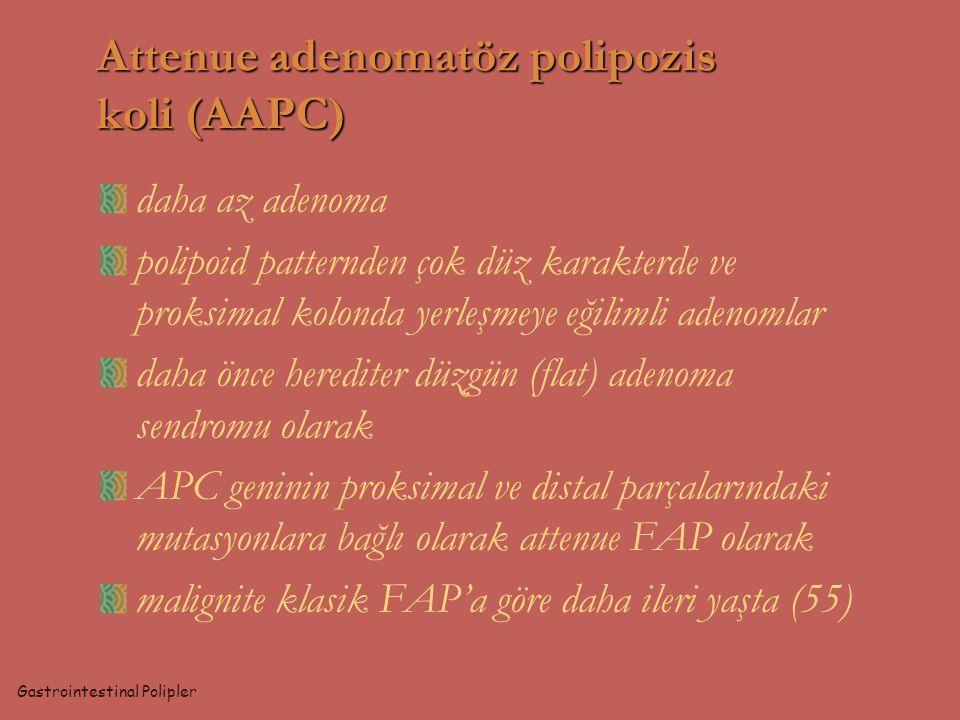Attenue adenomatöz polipozis koli (AAPC) daha az adenoma polipoid patternden çok düz karakterde ve proksimal kolonda yerleşmeye eğilimli adenomlar dah