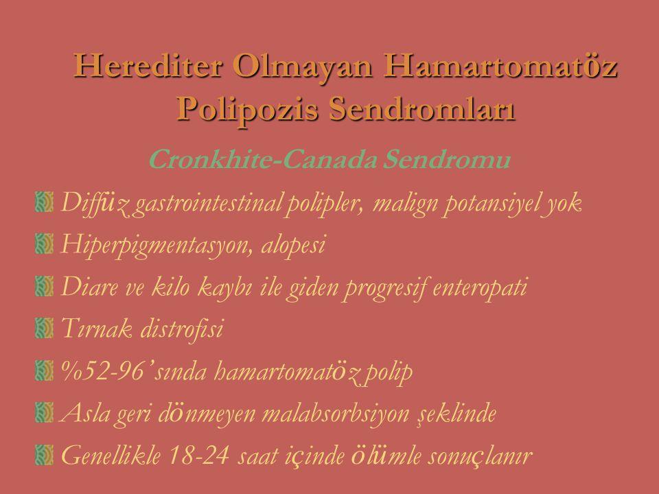 Herediter Olmayan Hamartomat ö z Polipozis Sendromları Cronkhite-Canada Sendromu Diff ü z gastrointestinal polipler, malign potansiyel yok Hiperpigmen
