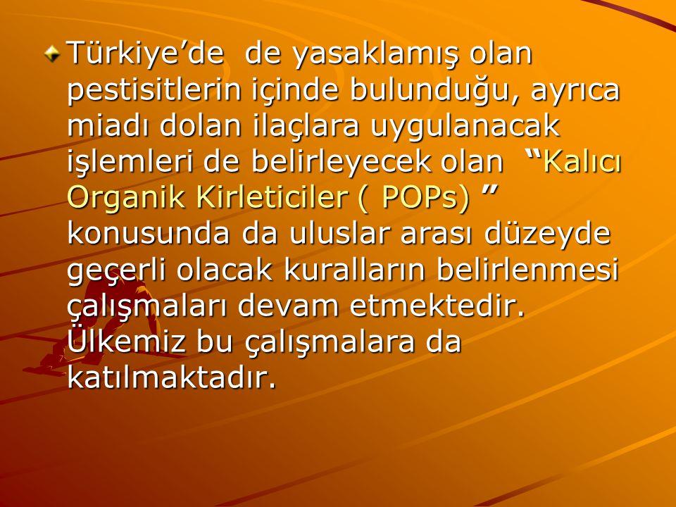 """Türkiye'de de yasaklamış olan pestisitlerin içinde bulunduğu, ayrıca miadı dolan ilaçlara uygulanacak işlemleri de belirleyecek olan """"Kalıcı Organik K"""