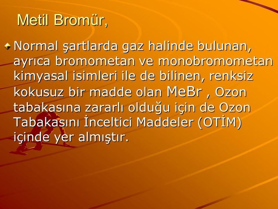 Metil Bromür, Normal şartlarda gaz halinde bulunan, ayrıca bromometan ve monobromometan kimyasal isimleri ile de bilinen, renksiz kokusuz bir madde ol