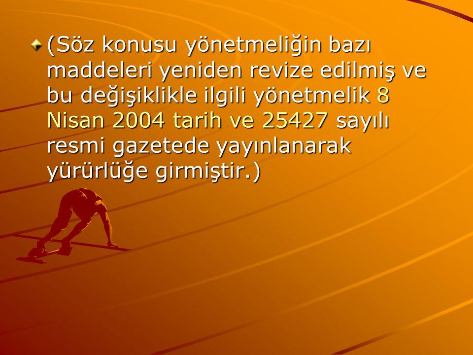 (Söz konusu yönetmeliğin bazı maddeleri yeniden revize edilmiş ve bu değişiklikle ilgili yönetmelik 8 Nisan 2004 tarih ve 25427 sayılı resmi gazetede