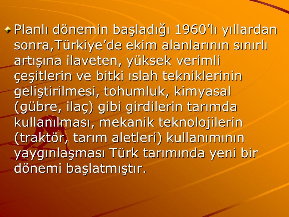 Planlı dönemin başladığı 1960'lı yıllardan sonra,Türkiye'de ekim alanlarının sınırlı artışına ilaveten, yüksek verimli çeşitlerin ve bitki ıslah tekni