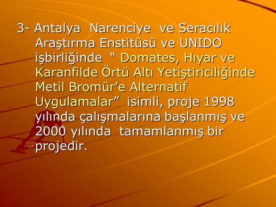 """3- Antalya Narenciye ve Seracılık Araştırma Enstitüsü ve UNIDO işbirliğinde """" Domates, Hıyar ve Karanfilde Örtü Altı Yetiştiriciliğinde Metil Bromür'e"""
