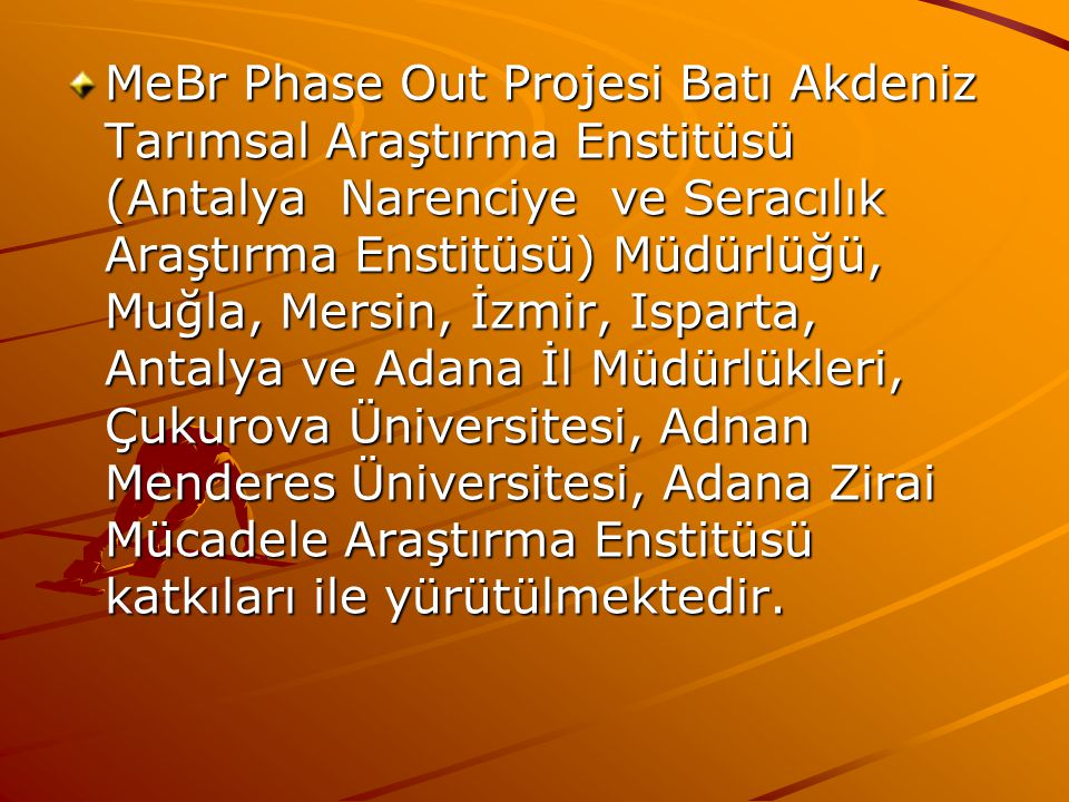 MeBr Phase Out Projesi Batı Akdeniz Tarımsal Araştırma Enstitüsü (Antalya Narenciye ve Seracılık Araştırma Enstitüsü) Müdürlüğü, Muğla, Mersin, İzmir,
