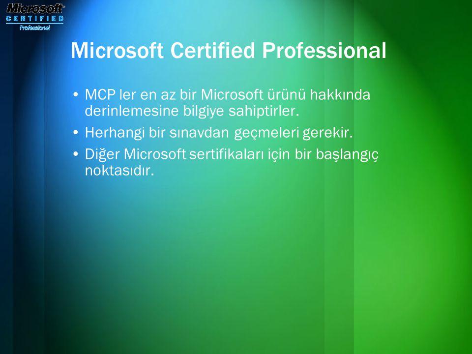 Microsoft Certified Professional •MCP ler en az bir Microsoft ürünü hakkında derinlemesine bilgiye sahiptirler. •Herhangi bir sınavdan geçmeleri gerek