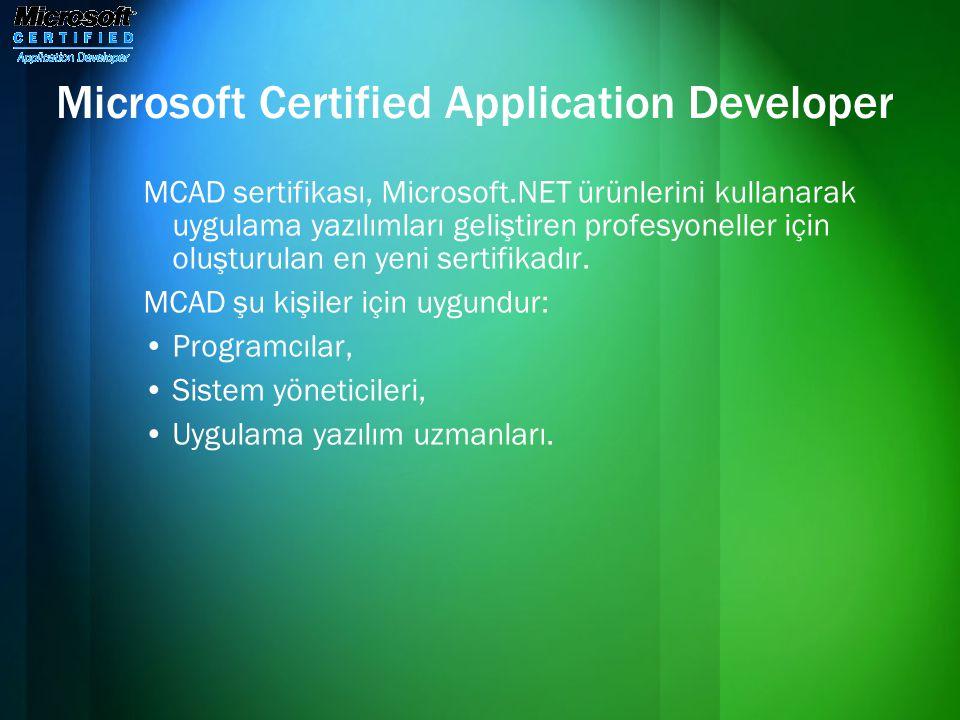 Microsoft Certified Application Developer MCAD sertifikası, Microsoft.NET ürünlerini kullanarak uygulama yazılımları geliştiren profesyoneller için ol