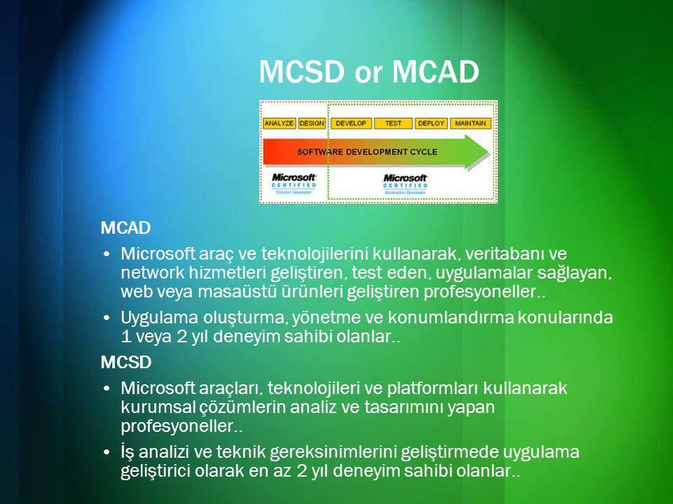 MCSD or MCAD MCAD •Microsoft araç ve teknolojilerini kullanarak, veritabanı ve network hizmetleri geliştiren, test eden, uygulamalar sağlayan, web vey