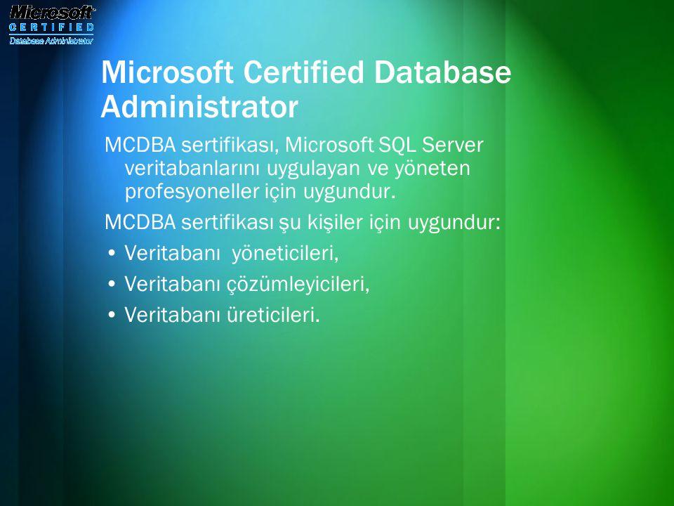 Microsoft Certified Database Administrator MCDBA sertifikası, Microsoft SQL Server veritabanlarını uygulayan ve yöneten profesyoneller için uygundur.
