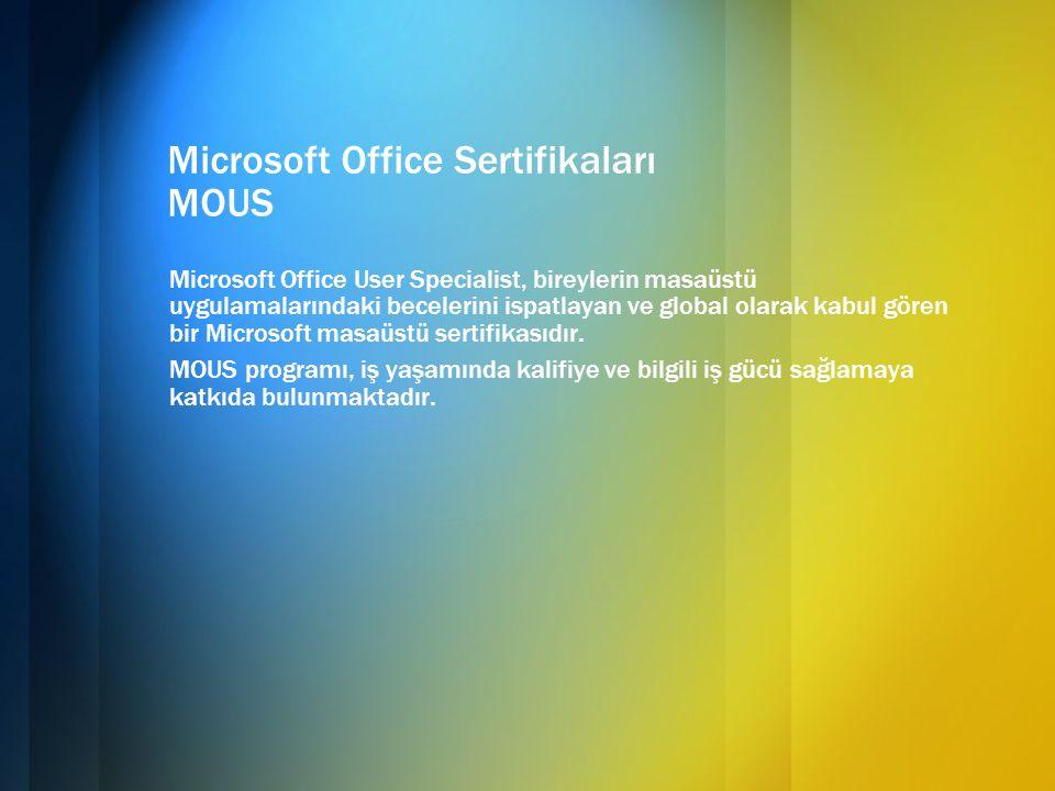 Microsoft Office Sertifikaları MOUS Microsoft Office User Specialist, bireylerin masaüstü uygulamalarındaki becelerini ispatlayan ve global olarak kab